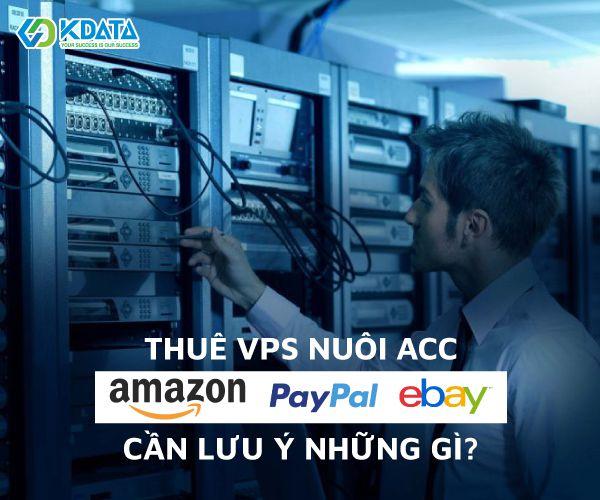 VPS nuôi acc là gì? Thuê VPS nuôi acc Ebay, Paypal ... cần lưu ý gì? (2)